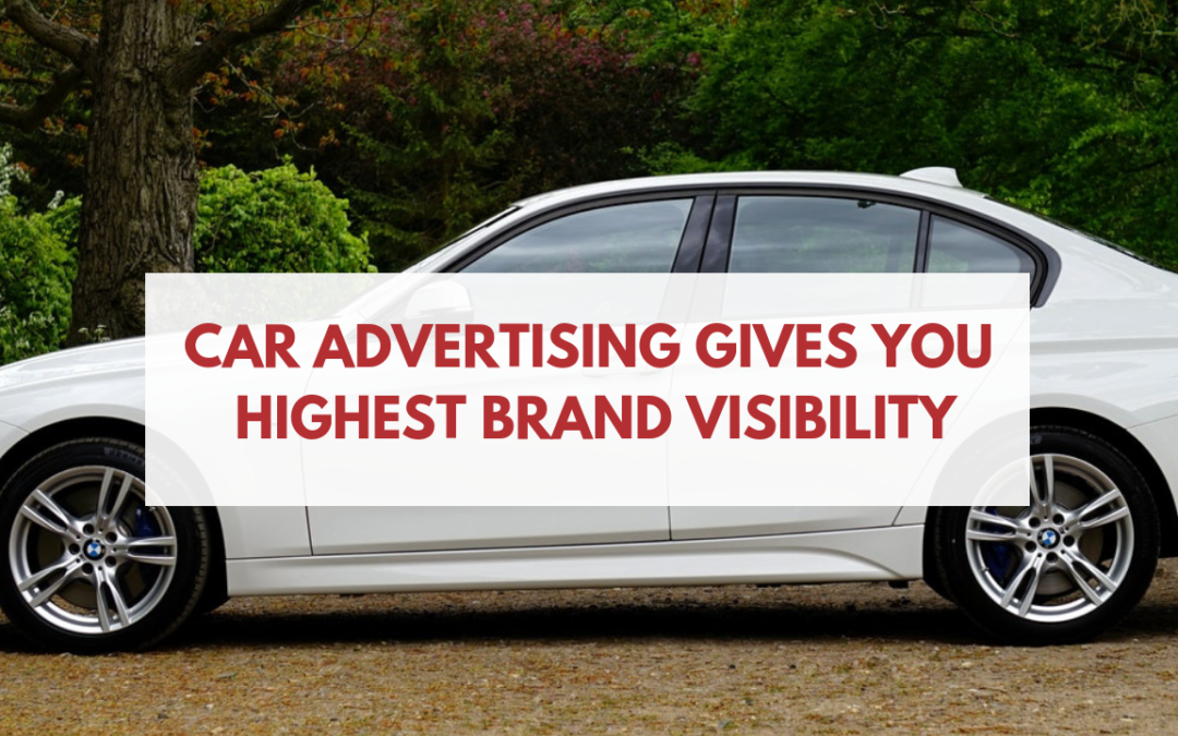 CAR ADVERTISING GIVES YOU HIGHEST BRAND VISIBILITY