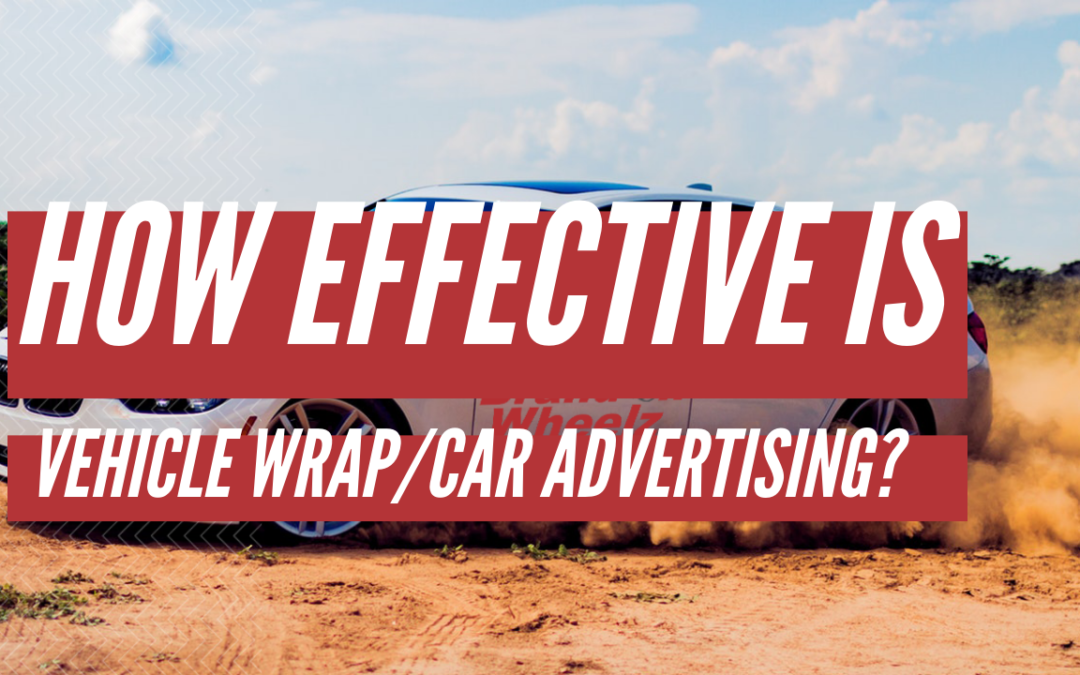 How Effective is Vehicle Wrap Advertising?